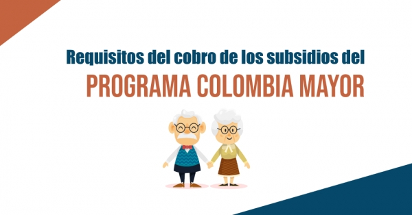 Requisitos de pagos de subsidios Programa Colombia Mayor